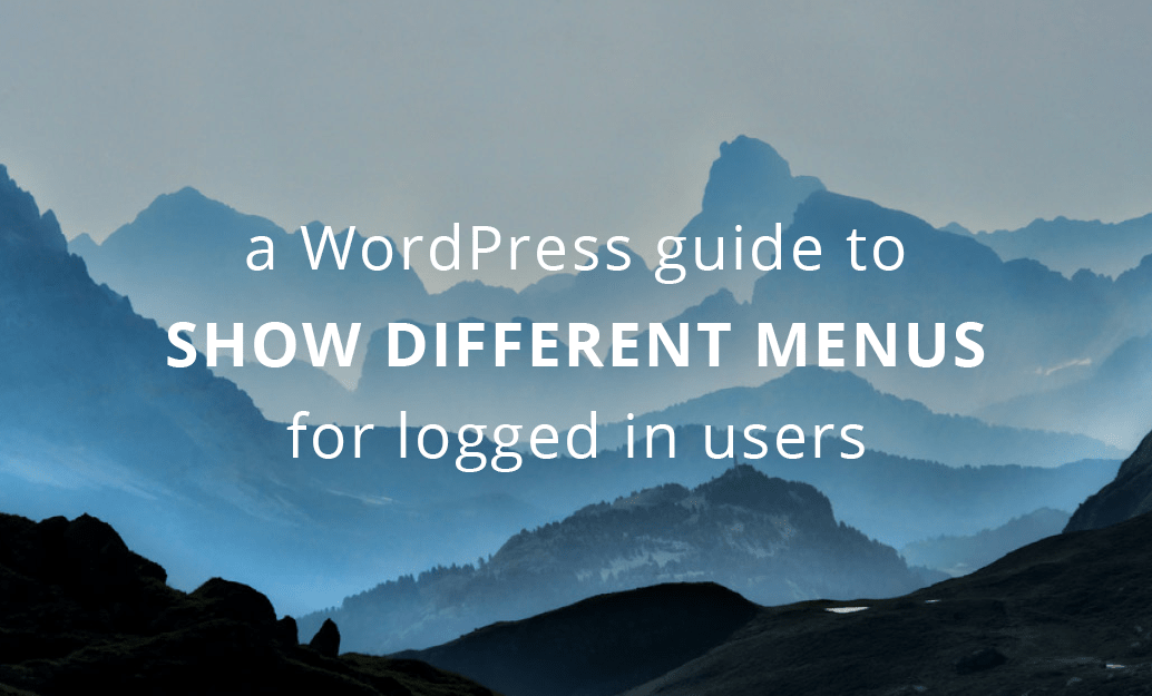 How to Show Different Menus to Logged In WordPress Users