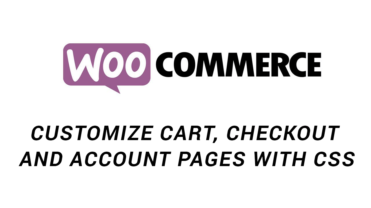 Customize WooCommerce Cart, Checkout, and Account Pages with CSS